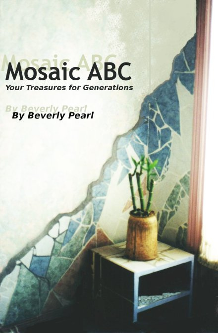 Mosaic ABC: Your Treasures for Generations, By Beverly Pearl